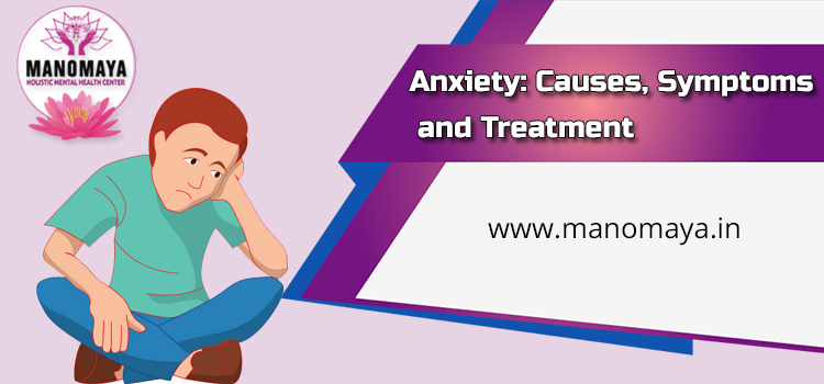 Anxiety: Causes, Symptoms, and Treatment