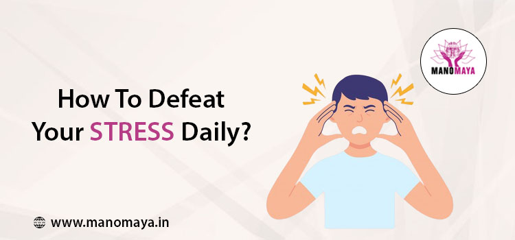 How To Defeat Your Stress Daily?